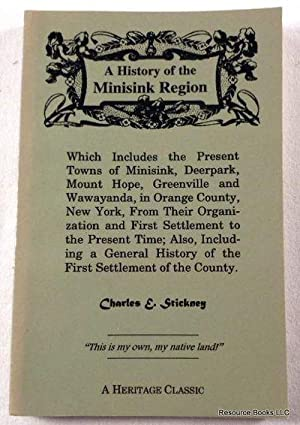 A History of the Minisink Region: Which Includes the Present Towns of Minisink, Deerpark, Mount H...