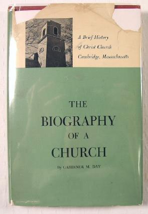 The Biography of a Church : A Brief History of Christ Church, Cambridge, Massachusetts