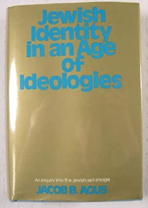 Jewish Identity in an Age of Ideologies: Agus, Jacob B.