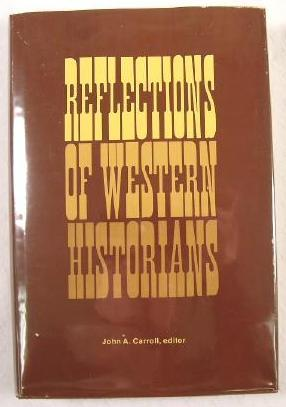 Reflections of Western Historians : Papers of the 7th Annual Conference of the Western History As...