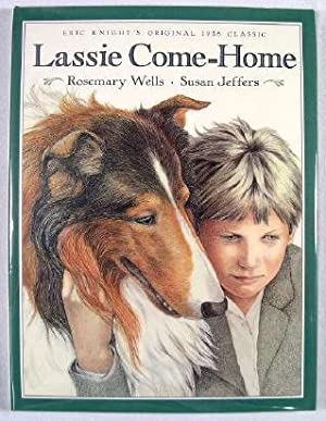 Lassie Come-Home: Eric Knight's Original 1938 Classic: Wells, Rosemary; Knight,