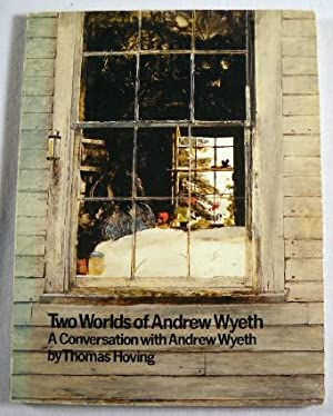 Two Worlds of Andrew Wyeth: A Conversation: Hoving, Thomas. Andrew