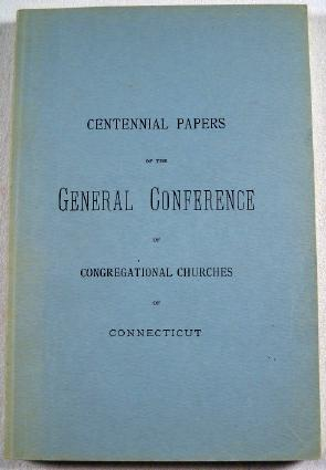 Centennial Papers Published By Order of the General Conference of the Congregational Churches of ...