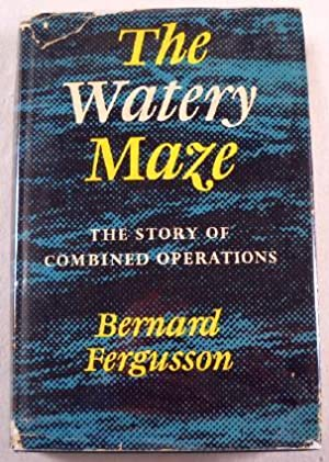 The Watery Maze: The Story of Combined Operations
