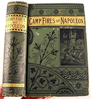 The Camp-Fires of Napoleon: Comprising the Most Brilliant Achievements of the Emperor and His Mar...