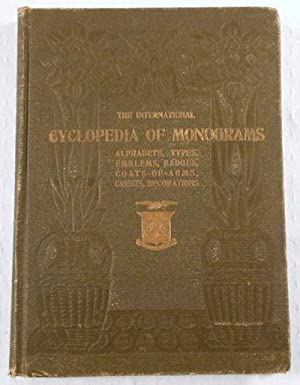 The International Cyclopedia of Monograms, Alphabets, Initials, Cyphers, Types, Crests, Coats-of-...