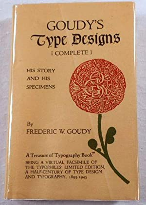 Goudy's Type Designs: His Story and Specimens: Goudy, Frederic W.