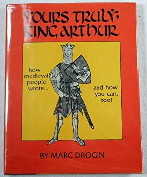 Yours Truly, King Arthur: How Medieval People: Drogin, Marc