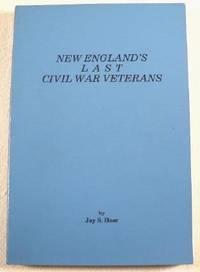 New England's Last Civil War Veterans: Hoar, Jay S.