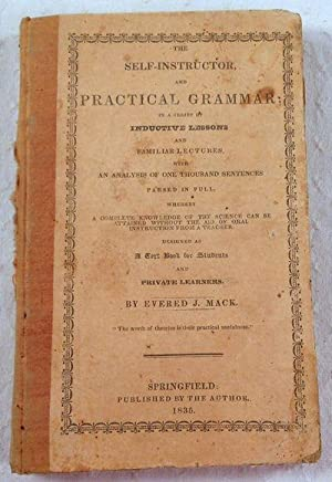 The Self-Instructor, and Practical Grammar; in a Series of Inductive Lessons and Familiar Lecture...