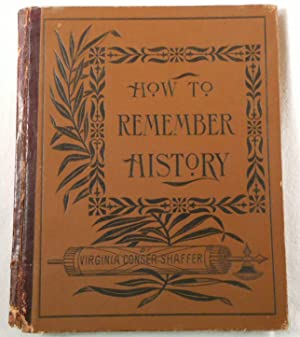 How to Remember History. A Method of Memorizing Dates, with a Summary of the Most Important Event...