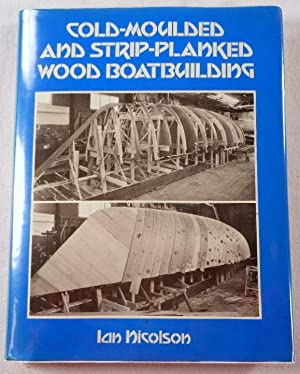 Cold-Moulded and Strip-Planked Wood Boat Building (1st Edition)