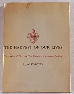 The Harvest of Our Lives. The History of the First Half-Century of the Loomis Institute