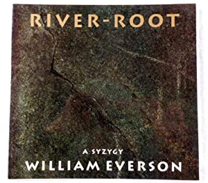 River-Root: A Syzygy: Everson, William