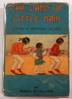 The Land of Little Rain. A Story: Fellows, Muriel H.