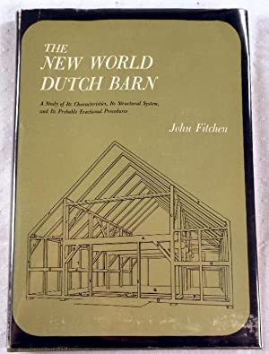 The New World Dutch Barn: A Study of Its Characteristics, Its Structural System and Its Probably ...