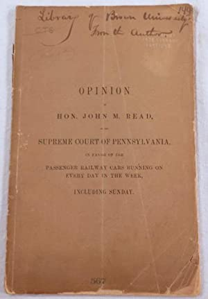 Opinion of Hon. John M. Read, of the Supreme Court of Pennsylvania, in Favor of the Passenger Rai...