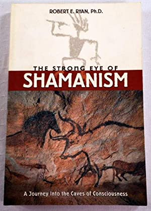 The Strong Eye of Shamanism: A Journey into the Caves of Consciousness