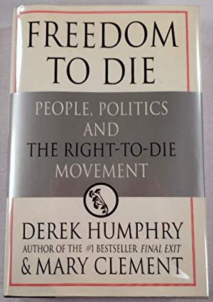 Freedom to Die: People, Politics, and the Right-to-Die Movement