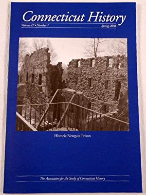 Historic Newgate Prison. Connecticut History Magazine Spring 2008. Volume 47, Number 1