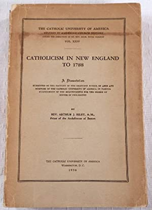 Catholicism in New England to 1788. A Dissertation