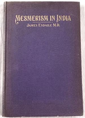 Mesmerism in India and Its Practical Application in Surgery and Medicine