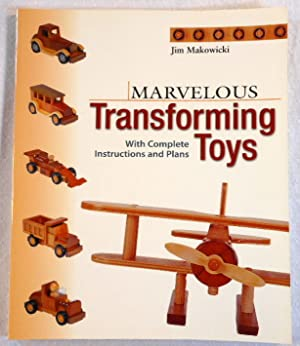 Marvelous Transforming Toys: With Complete Instructions and: Jim Makowicki