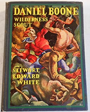 Daniel Boone: Wilderness Scout. The Life Story: White, Stewart Edward.