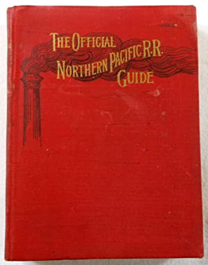 The Official Northern Pacific Railroad Guide for the Use of Tourists and Travelers Over the Lines...