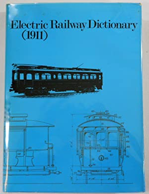 Electric Railway Dictionary [1911]. Definitions and Illustrations of the Parts and Equipment of E...