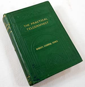 The Practical Telegraphist, and Guide to the Telegraph Service. Wyman's Technical Series
