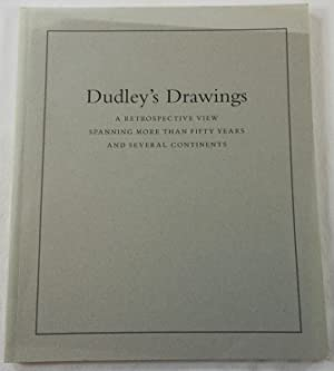 Dudley's Drawings. A Retrospective View Spanning More Than Fifty Years and Several Continents