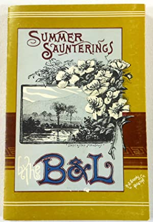 Summer Saunterings By the B. And L. A Guide to Pleasant Places Among the Mountains, Lakes and Val...