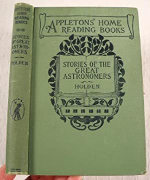 Stories of the Great Astronomers: Conversations with a Child. Appleton's Home Reading Books