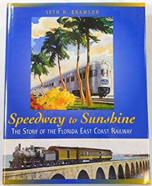 Speedway to Sunshine: The Story of the Florida East Coast Railway