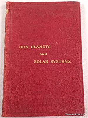 Sun Planets and Solar Systems as Seen By the Spiritual Eye of the Soul. A Book in Verse, Composed...