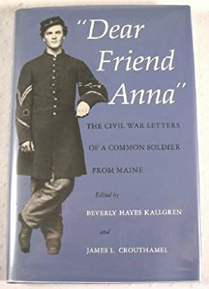 Dear Friend Anna: The Civil War Letters: Edwards, Abial Hall;Crouthamel,