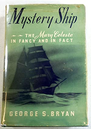 Mystery Ship. The Mary Celeste in Fancy and in Fact