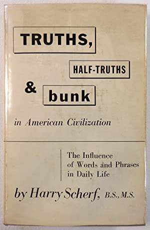 Truths, Half-truths and Bunk in American Civilization. The Influence of Words and Phrases in Dail...