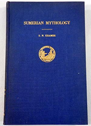 Sumerian Mythology. A Study of Spiritual and Literary Achievement in the Third Millennium B.C.