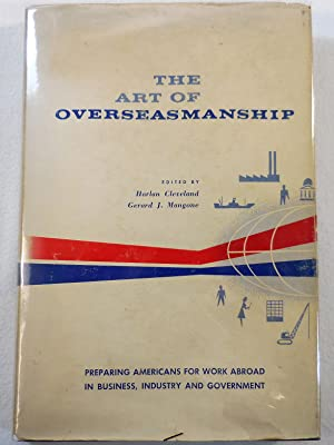 The Art of Overseasmanship [Preparing Americans for Work Abroad in Business, Industry and Governm...