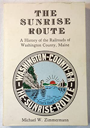 The Sunrise Route: A History of the Railroads of Washington County, Maine