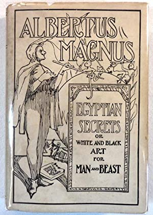 Albertus Magnus: Being the Approved, Verified, Sympathetic and Natural Egyptian Secrets or, White...