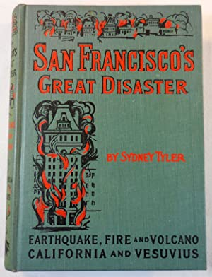 San Francisco's Great Disaster. A Full Account.California and Vesuvius