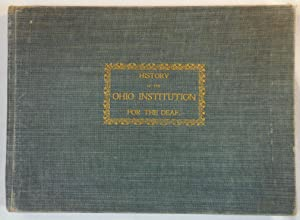 Historical and Biographical Souvenir of the Ohio School for the Deaf [Cover title: History of the...