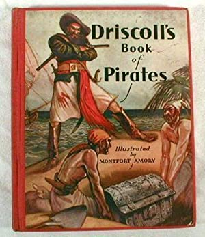 Driscoll's Book of Pirates: Driscoll, Charles B. Illustrated By Montfort Amory