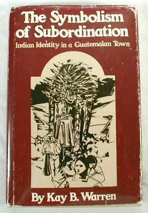 The Symbolism of Subordination : Indian Identity in a Guatemalan Town. The Texas Pan American ...