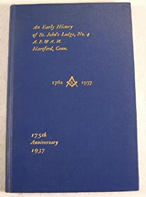 An Early History of St. John's Lodge, No. 4, A. F. & A. M., Hartford, Connecticut 1762-1937 - To ...