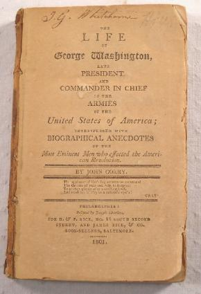 The Life of George Washington, Late President and Commander in Chief of the Armies of the United ...