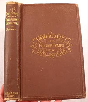 Immortality, and Our Employments Hereafter [Cover Title: Immortality or Future Homes and Dwelling...